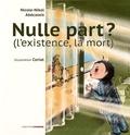 Nicole Abécassis - Nulle part ? - (L'existence, la mort).