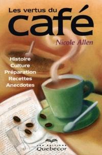 LES VERTUS DU CAFE. Histoire, Culture, Préparation, Recettes, Anecdotes.pdf