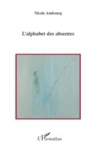 Nicole Ambourg - L'alphabet des absentes.