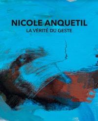 Nicole Anquetil - La vérité du geste.