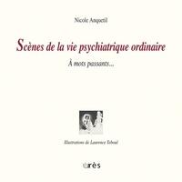 Nicole Anquetil-Peyralbes - Scènes de la vie psychiatrique ordinaire - A mots passants.