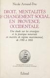 Nicole Arnaud-Duc - Droit, mentalités et changement social en Provence occidentale - Une étude sur les stratégies et la pratique notariale en matière de régime matrimonial, de 1785 à 1855.