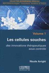 Nicole Arrighi - Biotechnologies - innovations, bénéfices et risques - Volume 1, Les cellules souches - Des innovations thérapeutiques sous contrôle.