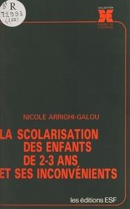 Nicole Arrighi-Galou - La Scolarisation des enfants de 2-3 ans et ses inconvénients.