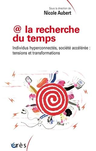 @ la recherche du temps. Individus hyperconnectés, société accélérée : tensions et transformations
