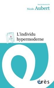 Nicole Aubert et  Collectif - L'individu hypermoderne.