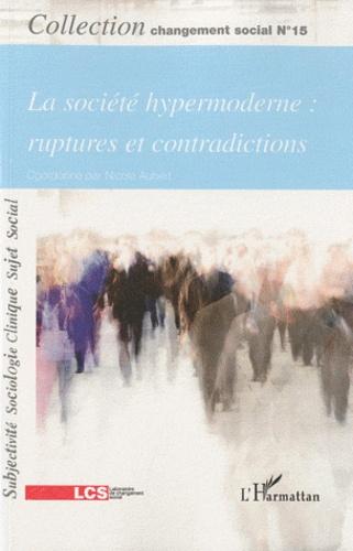 Nicole Aubert - La société hypermoderne : Ruptures et contradictions.