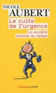 Nicole Aubert - Le culte de l'urgence - La société malade du temps.