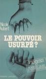 Nicole Aubert - Le Pouvoir usurpé ? - Femmes et hommes dans l'entreprise.