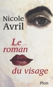 Nicole Avril - Le roman du visage.