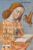 Nicole Awais - L'art d'enseigner le fait religieux.
