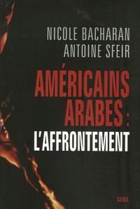 Nicole Bacharan et Antoine Sfeir - Américains, Arabes L'affrontement.