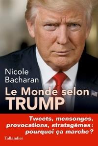 Nicole Bacharan - Le monde selon Trump - Tweets, mensonges, provocations, stratagèmes, pourquoi ça marche ?.