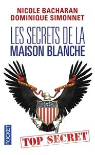 Nicole Bacharan et Dominique Simonnet - Les secrets de la Maison Blanche.