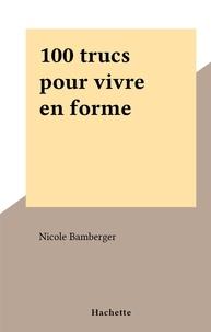 Nicole Bamberger - 100 trucs pour vivre en forme.