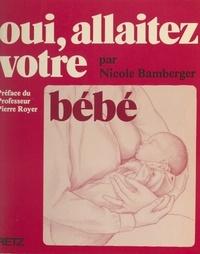 Nicole Bamberger et Pierre Royer - Oui, allaitez votre bébé.