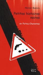 Nicole Bardou - Petites histoires noires.