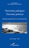 Nicole Barrière et José Muchnik - Traversées poétiques ,Travesias poéticas - Poètes argentins d'aujourd'hui.