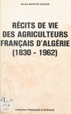 Nicole Barthe-Hugon - Récits de vie des agriculteurs français d'Algérie - 1830-1962.