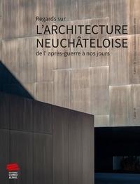 Nicole Bauermeister - Regards sur l'architecture neuchâteloise de l'après-guerre à nos jours.