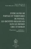 Nicole Belayche - Entre lignes de partage et territoires de passage - Les identités religieuses dans les mondes grec et romain.