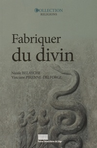 Nicole Belayche et Vinciane Pirenne-Delforge - Fabriquer du divin - Constructions et ajustements de la représentation des dieux dans l'Antiquité.
