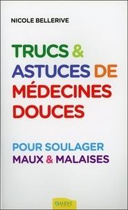 Nicole Bellerive - Trucs et astuces de médecine douce - Pour soulager maux & malaises.