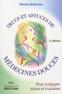 Nicole Bellerive - Trucs et astuces de médecines douces - Pour soulager maux et malaises.