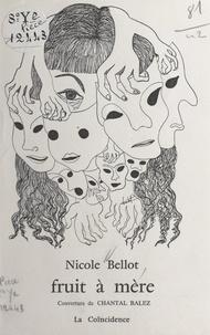 Nicole Bellot et Chantal Balez - Fruit à mère.