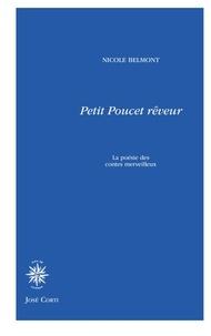 Nicole Belmont - Petit-Poucet rêveur - La poésie des contes merveilleux.