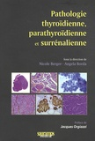 Nicole Berger et Angela Borda - Pathologie thyroïdienne, parathyroïdienne et surrénalienne.