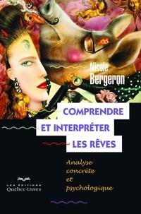 Comprendre et interpréter les rêves- Analyse concrète et psychologique - Nicole Bergeron |
