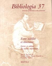 Nicole Bériou et Martin Morard - Bibliologia 37 - Entre stabilité et itinérance, livres et culture des ordres mendiants.