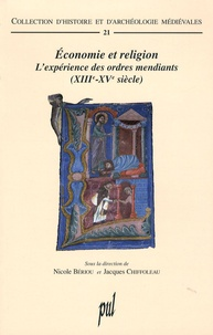 Nicole Bériou et Jacques Chiffoleau - Economie et religion - L'expérience des ordres mendiants (XIIIe-XVe siècle).