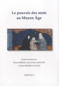 Nicole Bériou et Jean-Patrice Boudet - Le pouvoir des mots au Moyen Age.