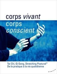 Nicole Bernard - Corps vivant, corps conscient - Tai Chi, Qi Gong, Stretching Postural, de la pratique à la vie quotidienne.
