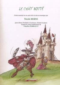 Nicole Berne - Le chat botté - Conte musical en un acte pour choeur d'enfants à l'unisson, récitant et piano d'après le conte traditionnel de Charles Perrault.