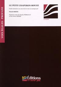 Le Petit Chaperon rouge- Conte musical en un acte pour choeur d'enfants à l'unisson, récitant et piano d'après les contes de Charles Perrault et des Frères Grimm - Nicole Berne |