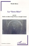 """Nicole Berry - La """"Terre-Mère"""" - Suivi de Etude sur John Cowper Powys et Joseph Conrad."""