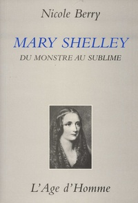Nicole Berry - Mary Shelley - Du monstre au sublime.