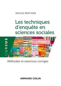 Nicole Berthier - Les techniques d'enquête en sciences sociales - Méthodes et exercices corrigés.