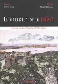 Nicole Béthoux et Jérôme Bracq - Le galérien de la darse - Nice et son port royal au XVIIIe siècle.