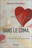Nicole Bilodeau - Dans le coma, je vous entendais - Le choix de vivre ou de mourir.