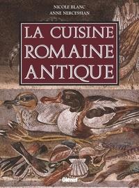 Nicole Blanc et Anne Nercessian - La cuisine romaine antique.