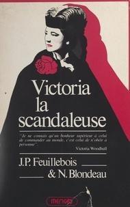 Nicole Blondeau et Jean-Paul Feuillebois - Victoria la scandaleuse - La vie extraordinaire de Victoria Woodhull, 1838-1927.