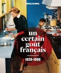 Nicole Blondel - Un certain goût français 1920-1980.