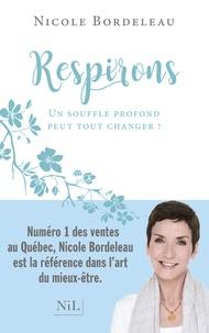 Respirons- Un souffle profond peut tout changer ! - Nicole Bordeleau |