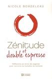 Nicole Bordeleau - Zénitude et double espresso - Réflexions et brins de sagesse pour survivre au tumulte du moment.
