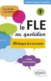 Nicole Borelli et Angie Borelli - Le FLE au quotidien - 100 dialogues de la vie courante Niveau intermédiaire.