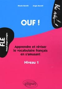 Nicole Borelli et Angie Borelli - Ouf ! - Apprendre et réviser le vocabulaire de français en s'amusant, Niveau 1.